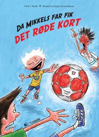 Ulrik T. Skafte: Da Mikkels far fik det røde kort