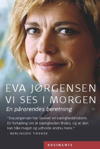 Eva Jørgensen (f. 1963): Vi ses i morgen : en pårørendes beretning