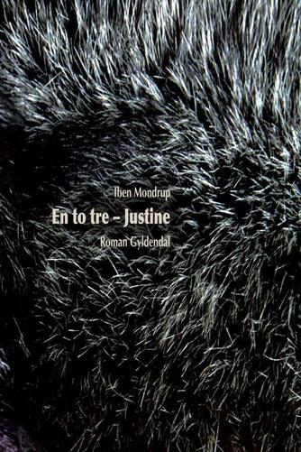 Iben Mondrup: En to tre - Justine : roman