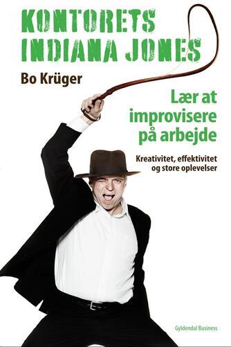 Bo Krüger: Kontorets Indiana Jones : lær at improvisere på arbejdet