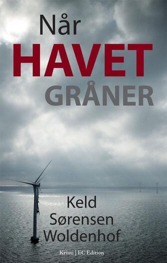 Keld Sørensen Woldenhof: Når havet gråner : krimi