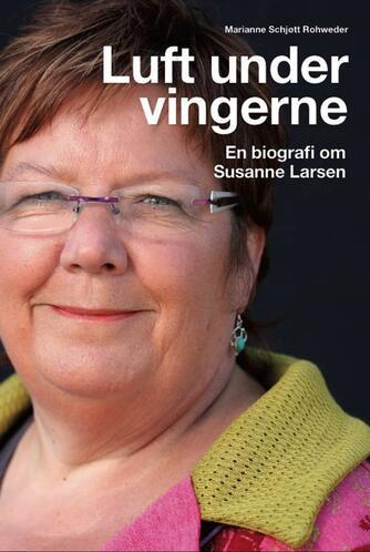 Marianne Schjøtt Rohweder: Luft under vingerne : en biografi om Susanne Larsen