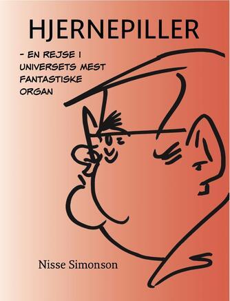 Nisse Simonson: Hjernepiller : en rejse i universets mest fantastiske organ