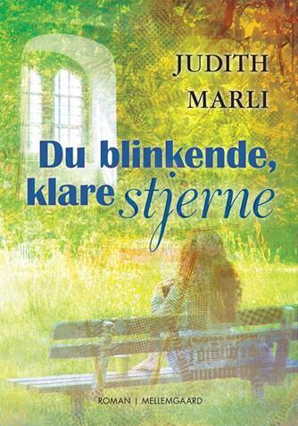 Judith Marli: Du blinkende, klare stjerne : roman