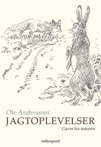 Ole Andreassen (f. 1934): Jagtoplevelser : gaver fra naturen