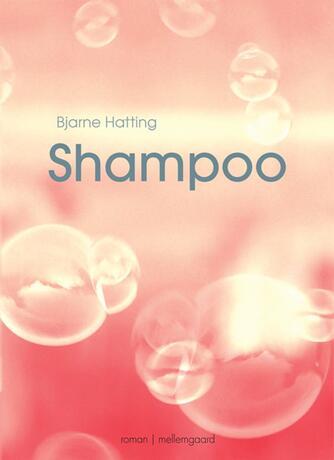 Bjarne Hatting: Shampoo : roman