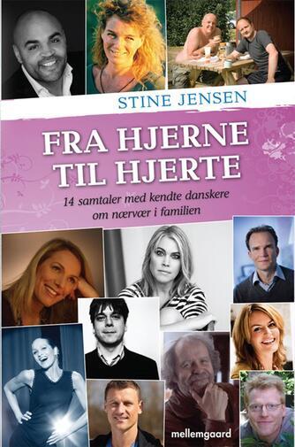 Stine Jensen (f. 1974-02-20): Fra hjerne til hjerte : 14 samtaler med kendte danskere om nærvær i familien
