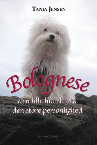 Tanja Jensen: Bolognese : den lille hund med den store personlighed