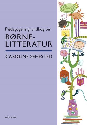 Caroline Sehested: Pædagogens grundbog om børnelitteratur