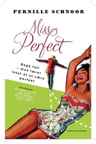 Pernille Schnoor: Miss Perfect : begå fejl - man lærer intet af at være perfekt
