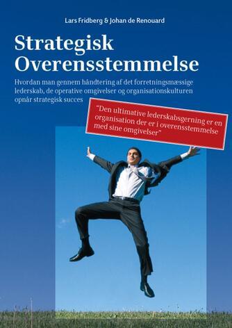 Lars Fridberg, Johan de Renouard: Strategisk overensstemmelse : hvordan man gennem håndtering af det forretningsmæssige lederskab, de operative omgivelser og organisationskulturen opnår strategisk succes