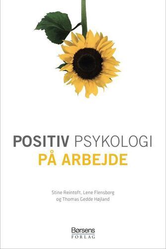 Stine Reintoft, Lene Flensborg, Thomas Gedde Højland: Positiv psykologi på arbejde