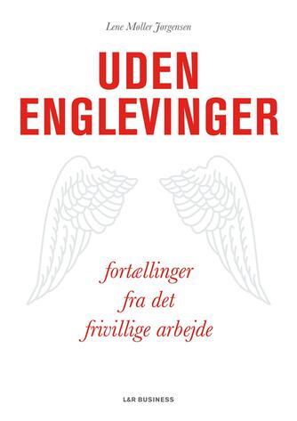 Lene Møller Jørgensen: Uden englevinger : fortællinger fra det frivillige arbejde