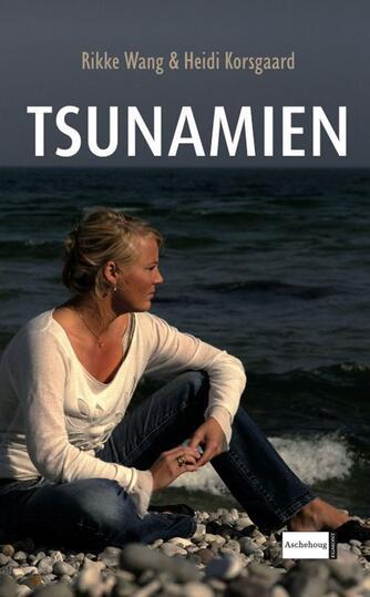 Rikke Wang, Heidi Korsgaard: Tsunamien