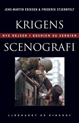 Jens-Martin Eriksen, Frederik Stjernfelt: Krigens scenografi : nye rejser i Bosnien og Serbien
