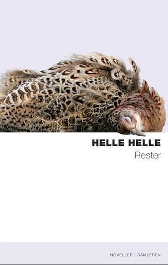 Helle Helle: Rester : noveller