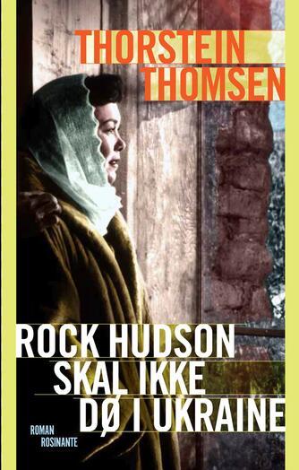 Thorstein Thomsen (f. 1950): Rock Hudson skal ikke dø i Ukraine : roman