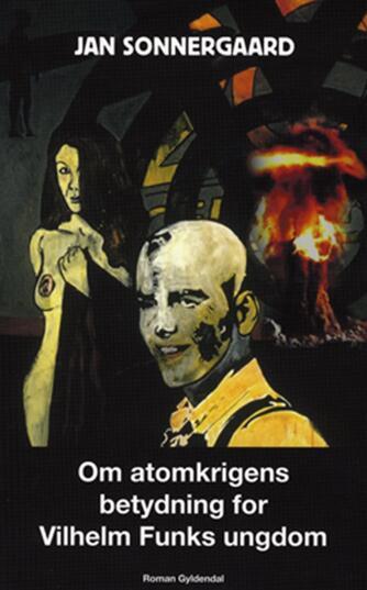 Jan Sonnergaard: Om atomkrigens betydning for Vilhelm Funks ungdom