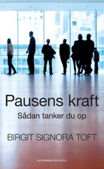 Birgit Signora Toft: Pausens kraft : sådan tanker du op