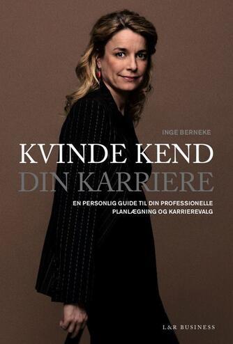 Inge Berneke: Kvinde, kend din karriere : en personlig guide til din professionelle planlægning og karrierevalg