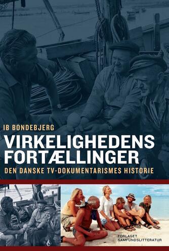 Ib Bondebjerg: Virkelighedens fortællinger : den danske tv-dokumentarismes historie