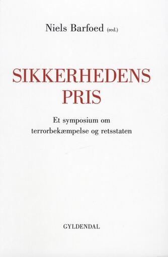 Jakob Scharf: Sikkerhedens pris : et symposium om terrorbekæmpelse og retsstaten