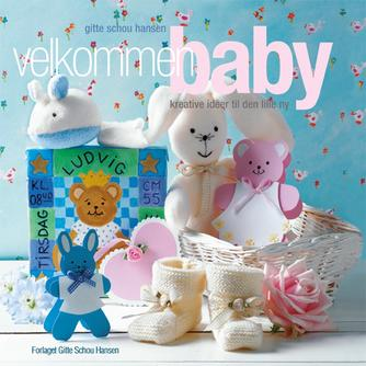 Gitte Schou Hansen: Velkommen baby : kreative ideer til den lille ny