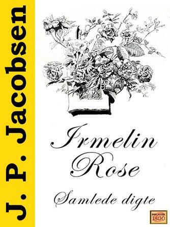 J. P. Jacobsen (f. 1847): Irmelin Rose : samlede digte