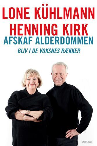 Lone Kühlmann, Henning Kirk: Afskaf alderdommen : bliv i de voksnes rækker