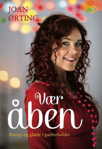 Joan Ørting, Anette Vestergaard: Vær åben : energi og glæde i parforholdet