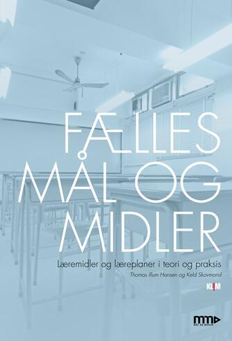 Keld Skovmand, Thomas Illum Hansen: Fælles mål og midler : læremidler og læreplaner i teori og praksis