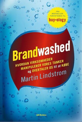 Martin Lindstrøm: Brandwashed : hvordan virksomheder manipulerer vores tanker og overtaler os til at købe