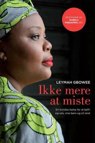Leymah Gbowee, Carol Mithers: Ikke mere at miste : en kvindes kamp for at befri sig selv, sine børn og sit land : erindringer