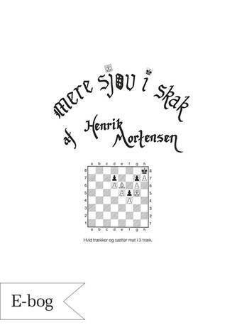 Henrik Mortensen (f. 1963): Mere sjov i skak