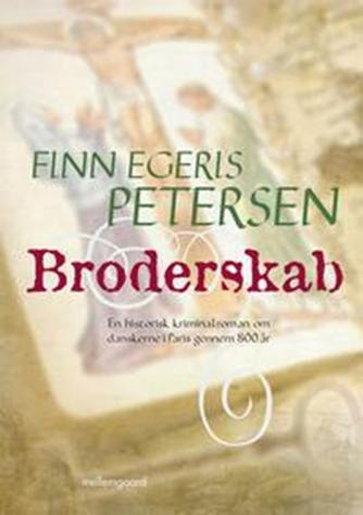 Finn Egeris Petersen: Broderskab : en historisk kriminalroman om danskere i Paris gennem 800 år