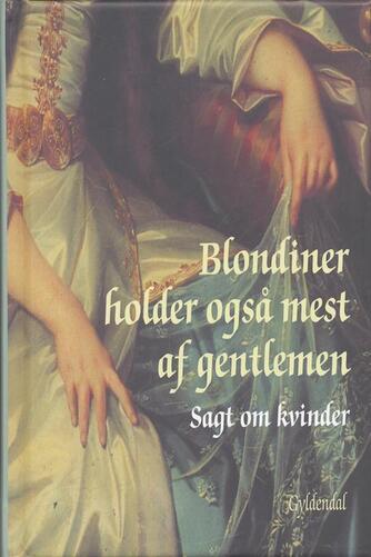 Peter Legård Nielsen: Blondiner holder også mest af gentlemen : sagt om kvinder
