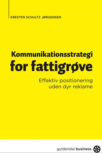 Kresten Schultz Jørgensen: Kommunikationsstrategi for fattigrøve : effektiv positionering uden dyr reklame