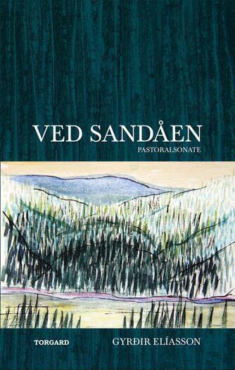 Gyrðir Elíasson: Ved Sandåen : pastoralsonate