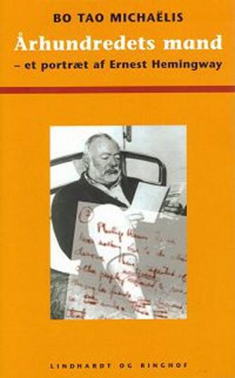 Bo Tao Michaëlis: Århundredets mand : et portræt af Ernest Hemingway