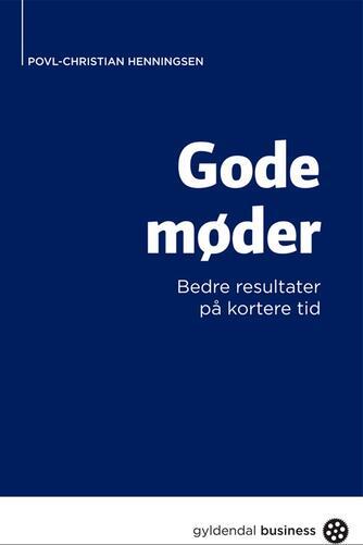 Povl Christian Henningsen: Gode møder : bedre resultater på kortere tid