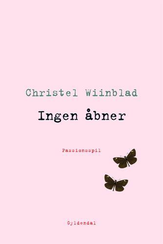 Christel Wiinblad: Ingen åbner : passionsspil