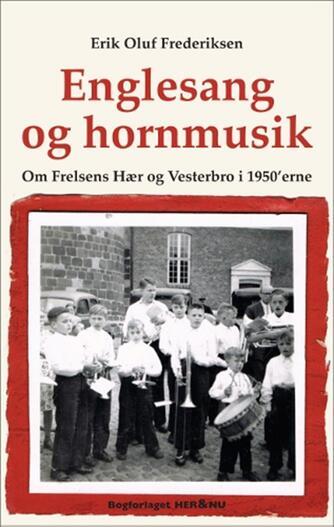 Erik Oluf Frederiksen (f. 1947): Englesang og hornmusik : om Frelsens Hær og Vesterbro i 1950'erne