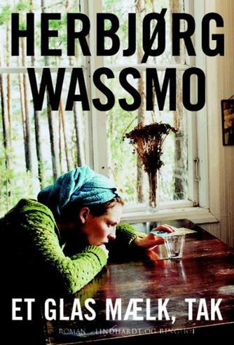 Herbjørg Wassmo: Et glas mælk, tak
