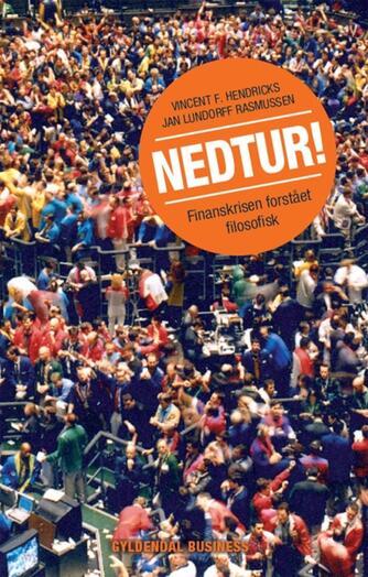 Vincent F. Hendricks, Jan Lundorff Rasmussen: Nedtur! - finanskrisen forstået filosofisk