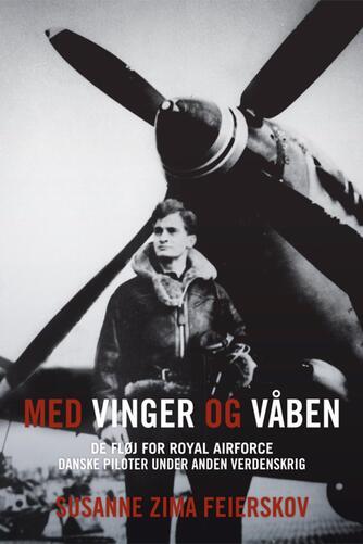 Susanne Zima Feierskov: Med vinger og våben : de fløj for Royal Air Force : danske piloter under anden verdenskrig