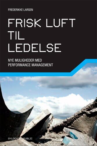 Frederikke Larsen (f. 1962): Frisk luft til ledelse : nye muligheder med performance management
