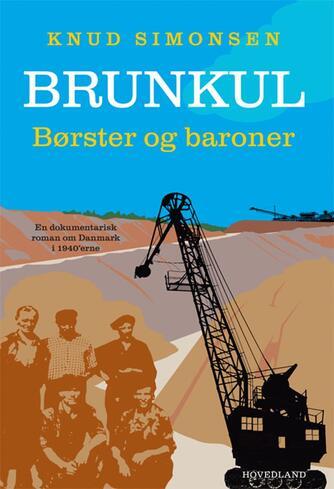 Knud Simonsen: Brunkul : børster og baroner : en dokumentarisk roman om Danmark i 1940'erne