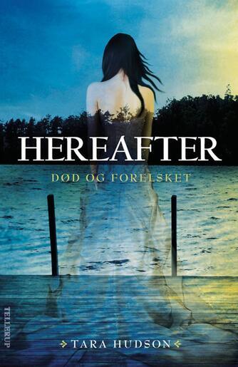 Tara Hudson: Hereafter. Bind 1, Død og forelsket