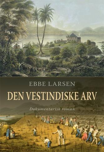 Ebbe Larsen (f. 1937): Den vestindiske arv : dokumentarisk roman