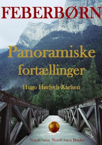 Hugo Hørlych Karlsen: Feberbørn : panoramiske fortællinger